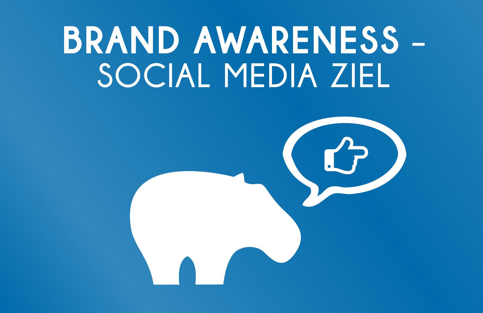 Brand Awareness - Social Media Ziel - das musst Du wissen