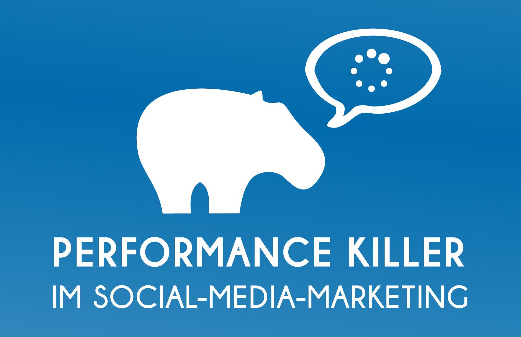 Performance Killer im Bereich des Social-Media-Marketing - Blue Hippo zeigt Dir, was Du verhindern solltest