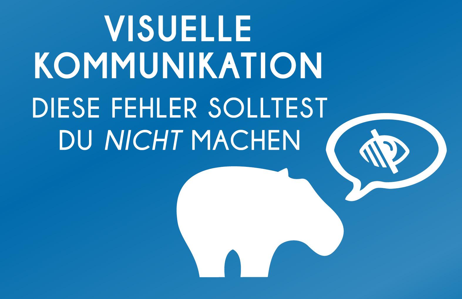 Visuelle Kommunikation - Diese Fehler solltest Du nicht machen