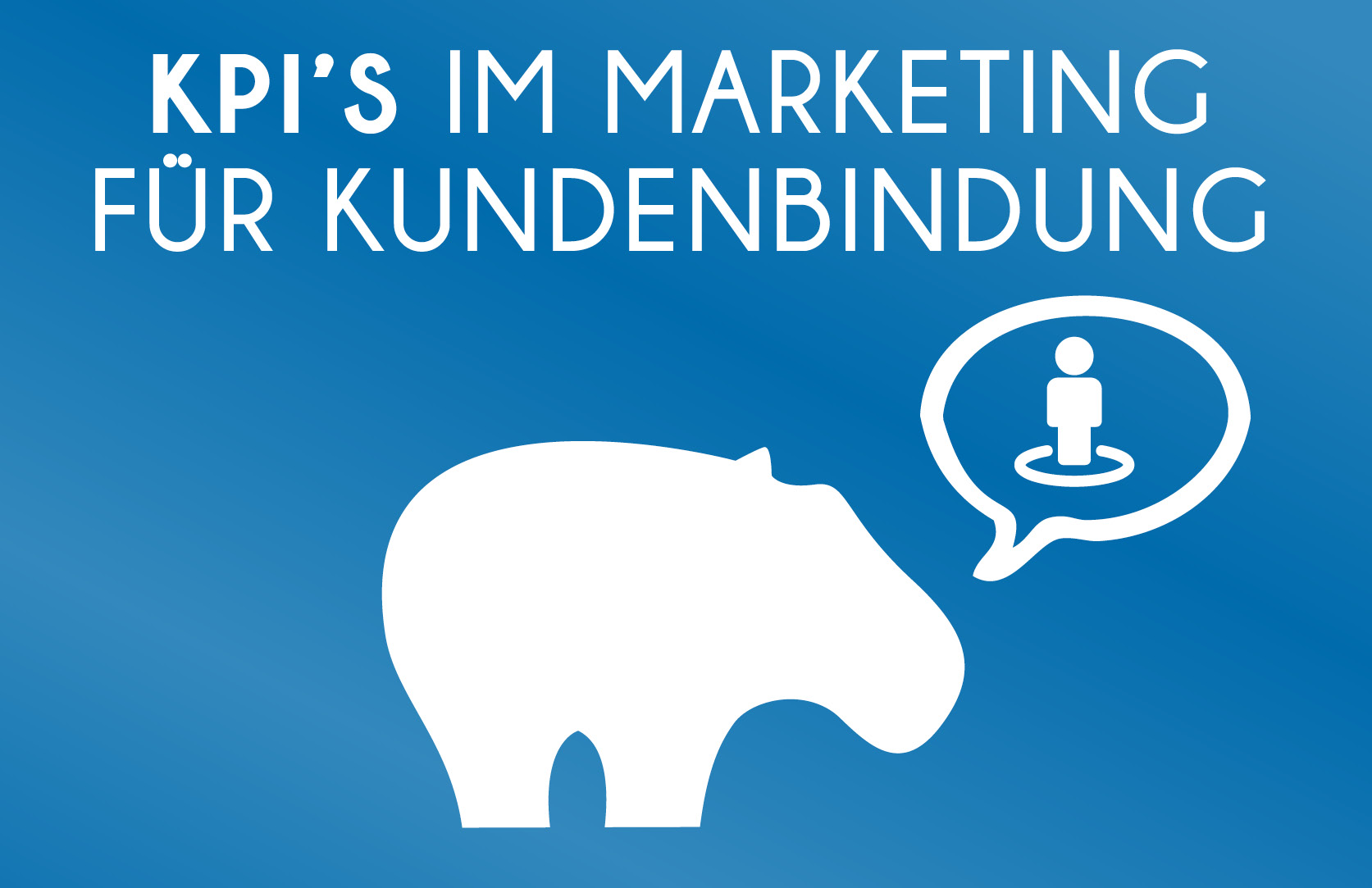 Kundenbindung - KPI´s im Marketing die Du kennen solltest