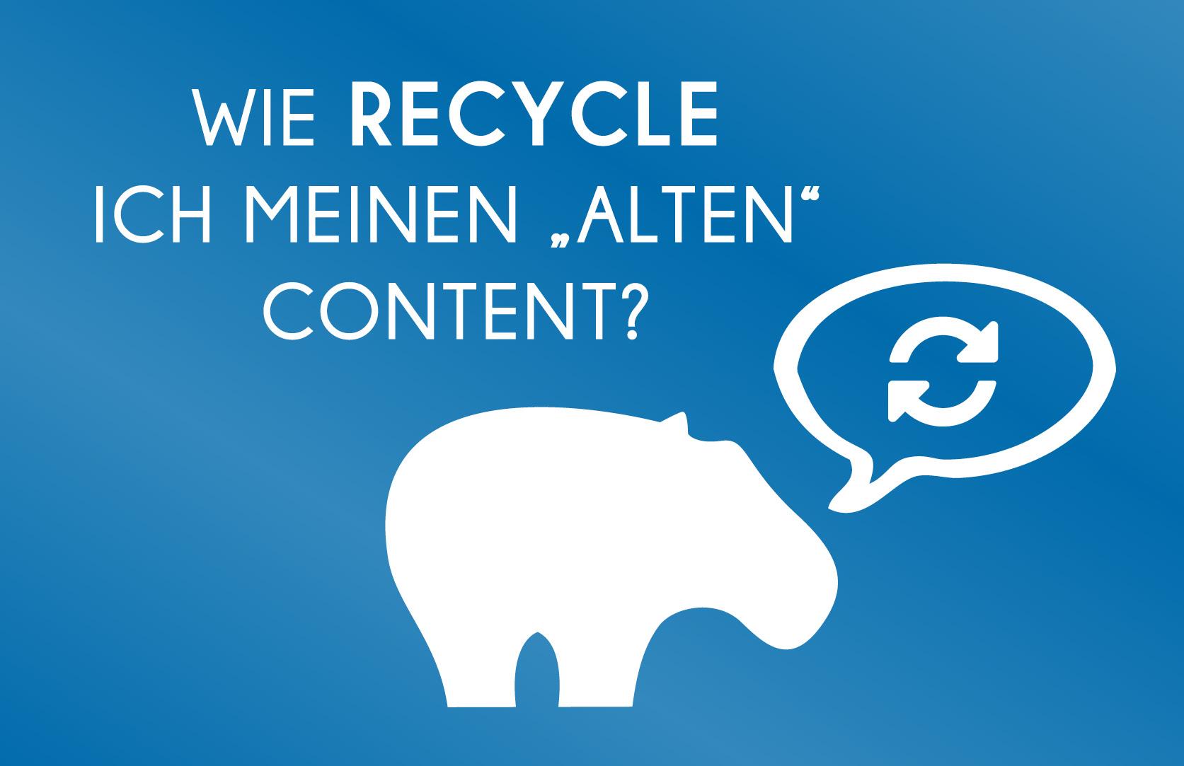 Alter Content - Blue Hippo ziehgt Dir wie Du Deine alten Inhalte recycelst