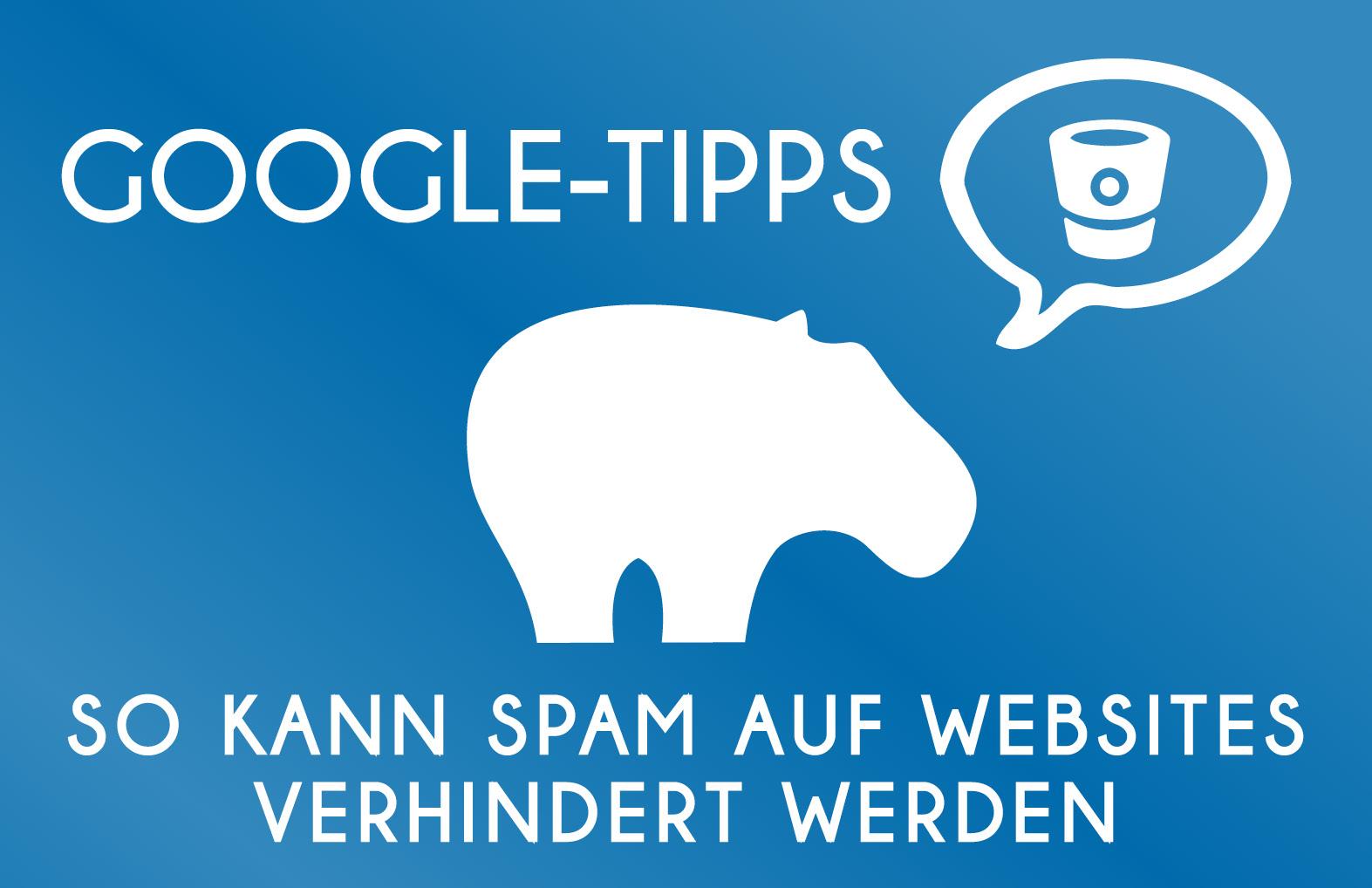 Google Tipp - So kann Spam auf Websites verhindert werden