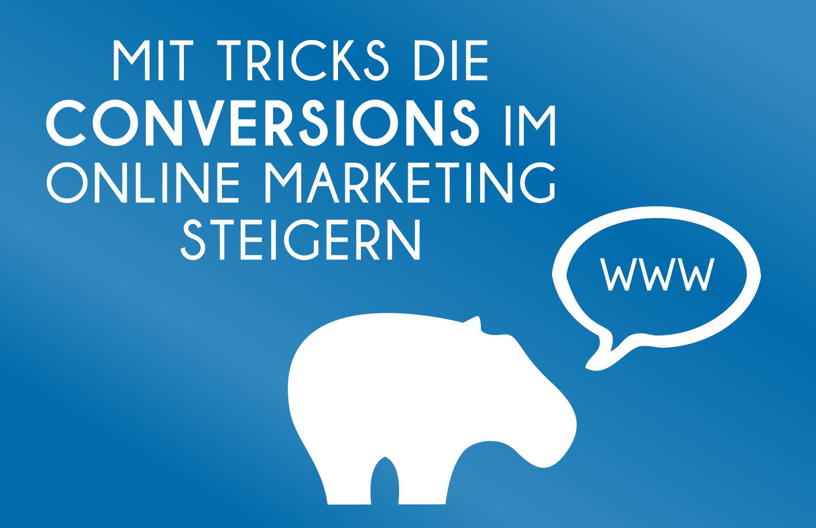 Conversions im Online Marketing stiegren - darauf solltest Du achten